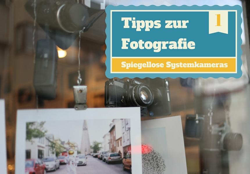 Fotografie Tipps Nr.1 - Systemkameras