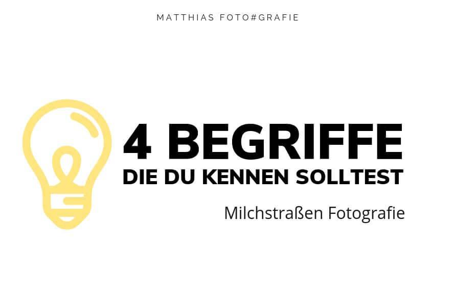 Milchstraße fotografieren – 4 Begriffe, die Du kennen solltest!