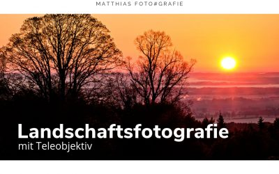 Landschaftsfotografie mit Teleobjektiv